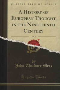 John Theodore Merz - A History of European Thought in the Nineteenth Century - Volume 2.