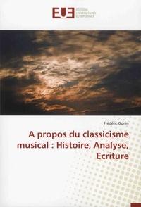 Frédéric Gonin - A propos du classicisme musical : histoire, analyse, écriture.