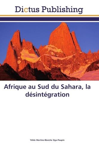 Martine-blanche Oga-poupin - Afrique au Sud du Sahara, la désintégration.