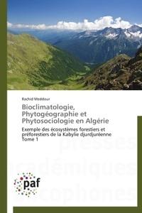 Rachid Meddour - Bioclimatologie, phytogéographie et phytosociologie en Algérie - Exemple des écosystèmes forestiers et préforestiers de la Kabylie djurjuréenne Tome 1.