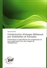 Mourad Lahdir - Compression d'images Météosat par ondelettes et fractales - Présentation d'algorithmes de compresssion et leurs applications sur des images de Télédétection.
