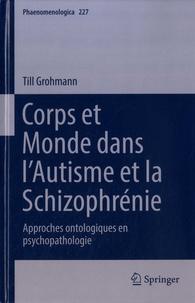 Till Grohmann - Corps et monde dans l'autisme et la schizophrénie - Approches ontologiques en psychopathologie.