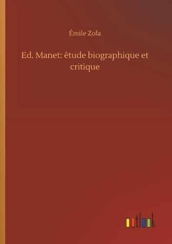 Ed. manet: etude biographique et critique
