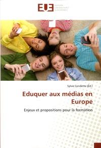 Sylvie Condette - Eduquer aux médias en Europe - Enjeux et propositions pour la formation.