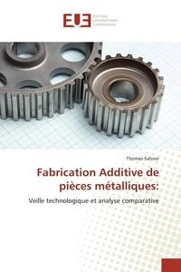 Thomas Sahner - Fabrication additive de pièces métalliques - Veille technologique et analyse comparative.