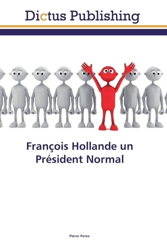 Pierre Perez - François Hollande un Président Normal.