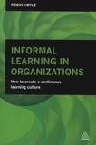 Robin Hoyle - Informal Learning in Organizations - How to Create a Continuous Learning Culture.
