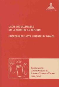 Emeline Jouve et Aurélie Guillain - L'acte inqualifiable ou le meurtre au féminin.
