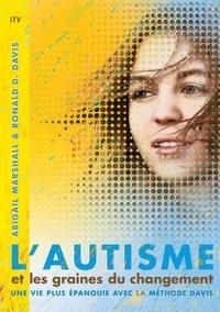 Abigail Marshall et Ronald D. Davis - L'autisme et les graines du changement - Une vie plus épanouie avec la méthode Davis.