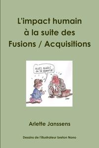 Arlette Janssens - L'impact humain à la suite des fusions / acquisitions - Que pouvons-nous faire réellement ?.