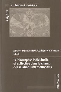 Michel Dumoulin et Catherine Lanneau - La biographie individuelle et collective dans le champ des relations internationales.