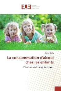 Daniel Bailly - La consommation d'alcool chez les enfants.