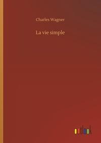 Charles Wagner - La vie simple.