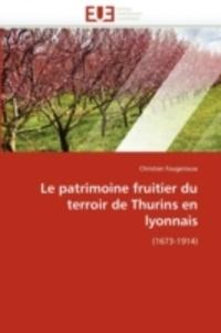 Christian Fougerouse - Le patrimoine fruitier du terroir de Thurins en Lyonnais (1673-1914).