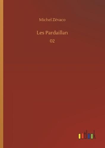 Michel Zévaco - Les pardaillan - 02.