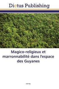 Joël Roy - Magico-religieux et marronnabilité dans l'espace des guyanes.