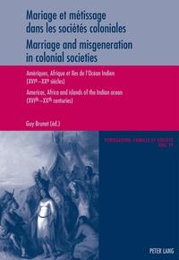Guy Brunet - Mariage et métissage dans les sociétés coloniales - Amériques, Afrique et îles de l'océan Indien (XVIe-XXe siècles).
