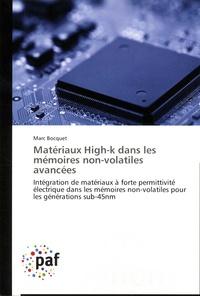 Marc Bocquet - Matériaux High-k dans les mémoires non-volatiles avancées - Intégration de matériaux à forte permittivité électrique dans les mémoires non-volatiles pour les générations sub-45nm.
