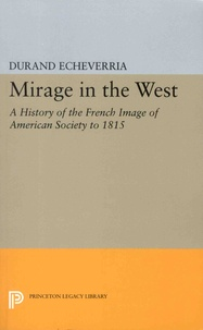 Durand Echeverria - Mirage in the West - A History of the French Image of American Society to 1815.