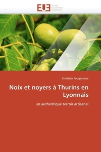 Christian Fougerouse - Noix et noyers à Thurins en Lyonnais - Un authentique terroir artisanal.