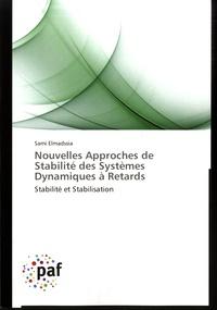Sami Elmadssia - Nouvelles approches de stabilité des systèmes dynamiques à retards - Stabilité et stabilisation.
