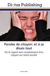 Patrick Souillé - Paroles de citoyen: et si je disais tout.