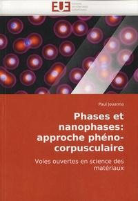 Paul Jouanna - Phases et nanophases : approche phéno-corpusculaire - Voies ouvertes en sciences des matériaux.