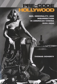 Thomas Doherty - Pre-Code Hollywood - Sex, Immorality, and Insurrection in American Cinema, 1930-1934.