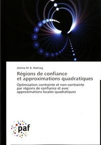 Jérôme M.B Walmag - Régions de confiance et approximations quadratiques - Optimisation contrainte et non-contrainte par régions de confiance et avec approximations locales quadratiques.