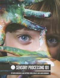 Dayna Abraham et Claire Heffron - Sensory Processing 101.