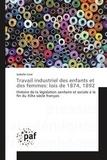 Isabelle Cavé - Travail industriel des enfants et des femmes : lois de 1874, 1892 - Histoire de la législation sanitaire et sociale à la fin du XIXe siècle français.