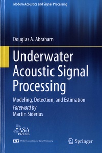 Douglas A. Abraham - Underwater Acoustic Signal Processing - Modeling, Detection, and Estimation.
