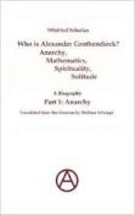 Winfried Scharlau - Who is Alexander Grothendieck? Anarchy, Mathematics, Spirituality, Solitude - A Biography - Part 1: Anarchy.