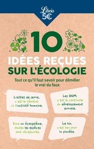 Librio - 10 idées reçues sur l'écologie - Tout ce qu'il faut savoir pour démêler le vrai du faux.