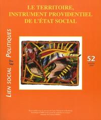 Philippe Estèbe et Annick Germain - Lien social et politiques N° 52, Automne 2004 : Le territoire, instrument providentiel de l'Etat social.