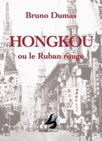 Bruno Dumas - Hongkou ou Le ruban rouge.