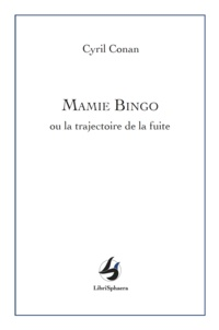 Cyril Conan - Mamie bingo - Ou la trajectoire de la fuite.