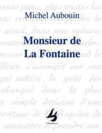 Michel Aubouin - Monsieur de La Fontaine.