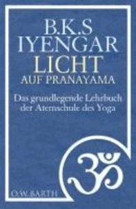 Licht auf Pranayama - Das grundlegende Lehrbuch der Atemschule des Yoga.