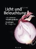 Licht und Beleuchtung - Licht verstehen, mit Licht gestalten - Grundlagen für Fotografen.