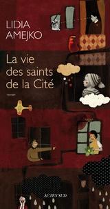 Lidia Amejko - La Vie des saints de la Cité.