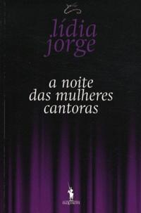 Lídia Jorge - A noite das mulheres cantoras.