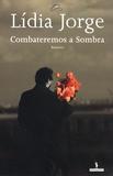 Lídia Jorge - Combateremos a sombra - Edition en portugais.