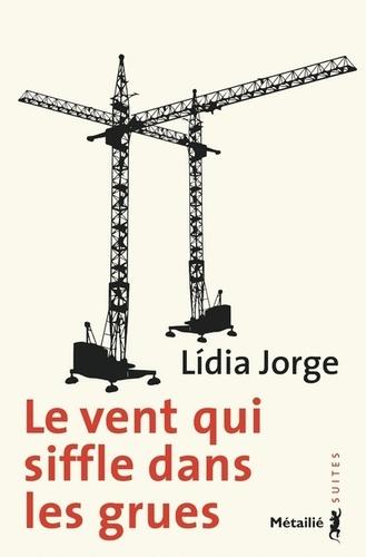 Lídia Jorge - Le vent qui siffle dans les grues.