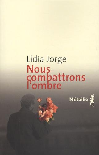 Lídia Jorge - Nous combattrons l'ombre.