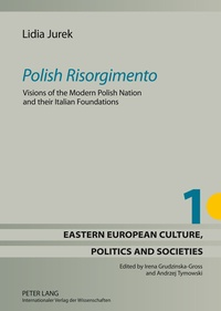 Lidia Jurek - «Polish Risorgimento» - Visions of the Modern Polish Nation and their Italian Foundations.