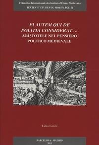 Lidia Lanza - Ei autem qui de politia considerat... - Aristotele nel pensiero politico medievale.