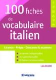 Lidia Zuliani - 100 fiches de vocabulaire italien - Licence - Prépa - Concours et examens.