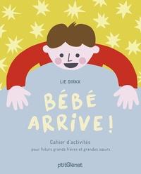 Lie Dirkx - Bébé arrive! - Cahier d'activités pour futurs grands frères et grandes soeurs.