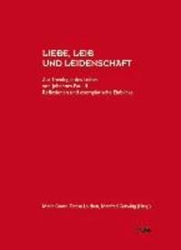 Liebe, Leib und Leidenschaft - Zur Theologie des Leibes von Johannes Paul II. - Reflexionen und exemplarische Einblicke.